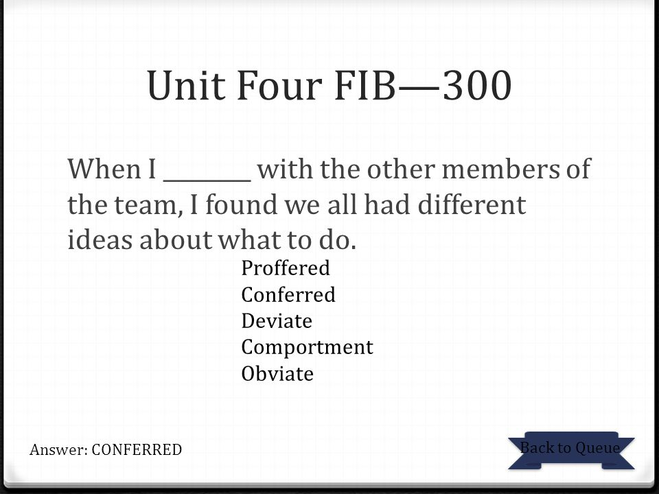 Unit Four FIB—300 When I ________ with the other members of the team, I found we all had different ideas about what to do.