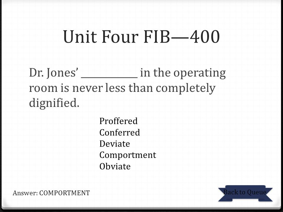 Unit Four FIB—400 Dr. Jones' ____________ in the operating room is never less than completely dignified.