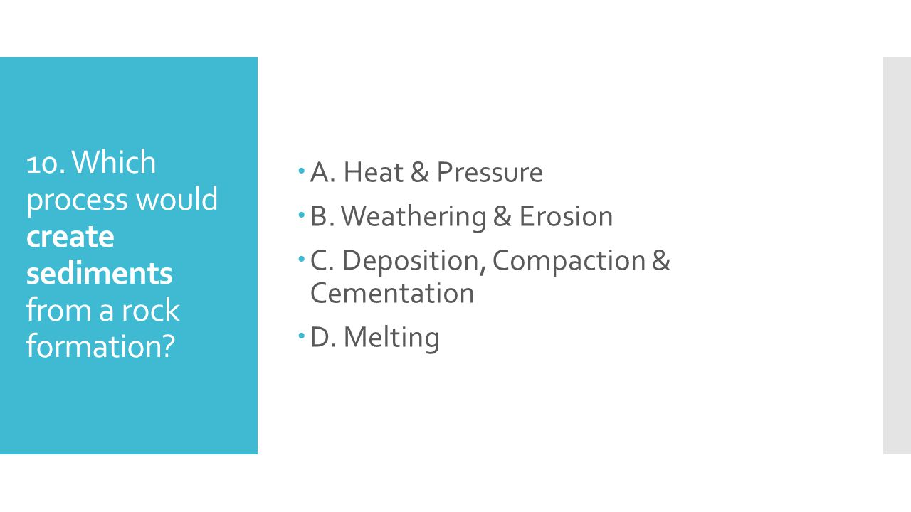 10. Which process would create sediments from a rock formation