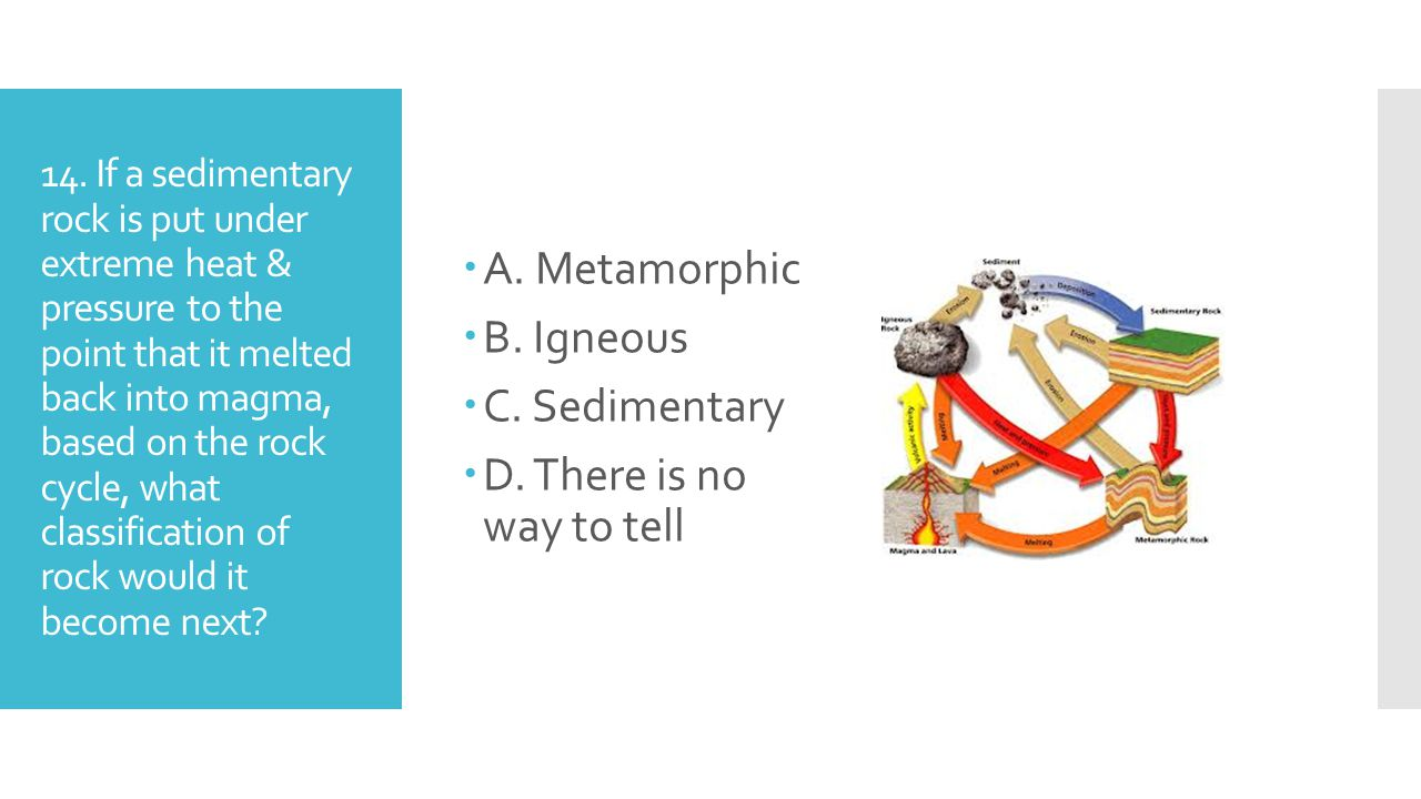 A. Metamorphic B. Igneous C. Sedimentary D. There is no way to tell