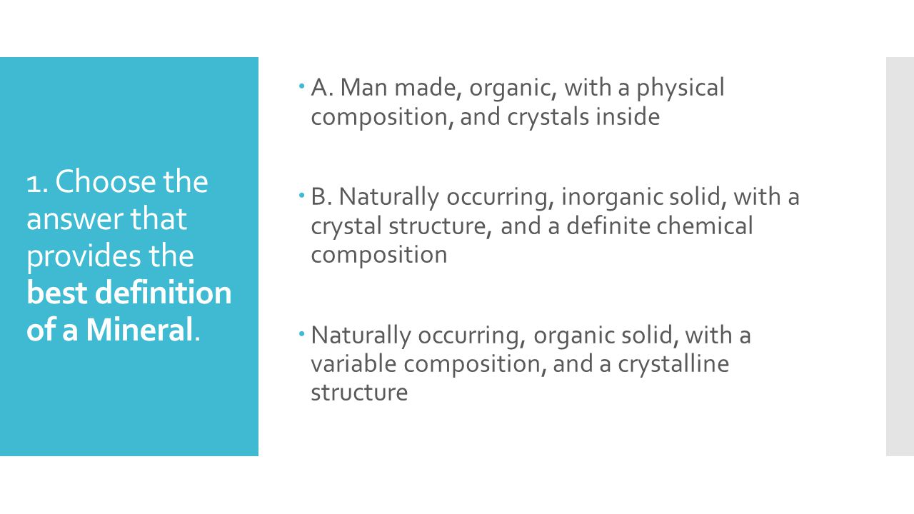 1. Choose the answer that provides the best definition of a Mineral.