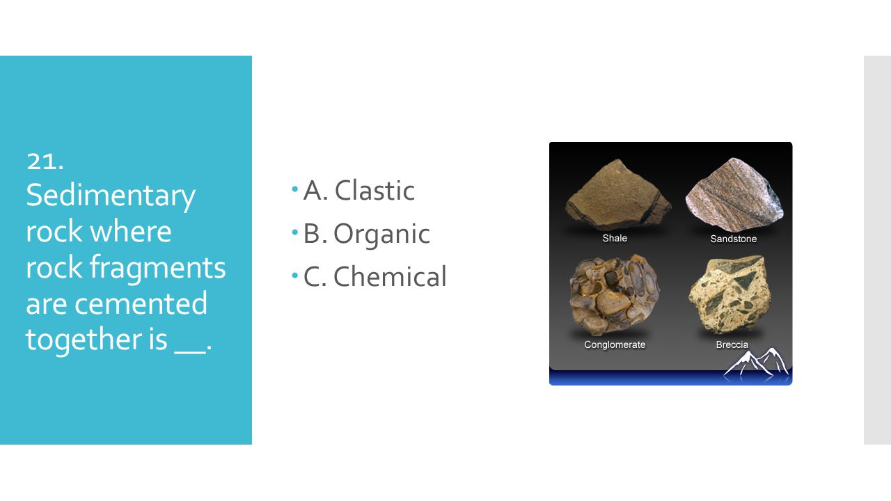 21. Sedimentary rock where rock fragments are cemented together is __.