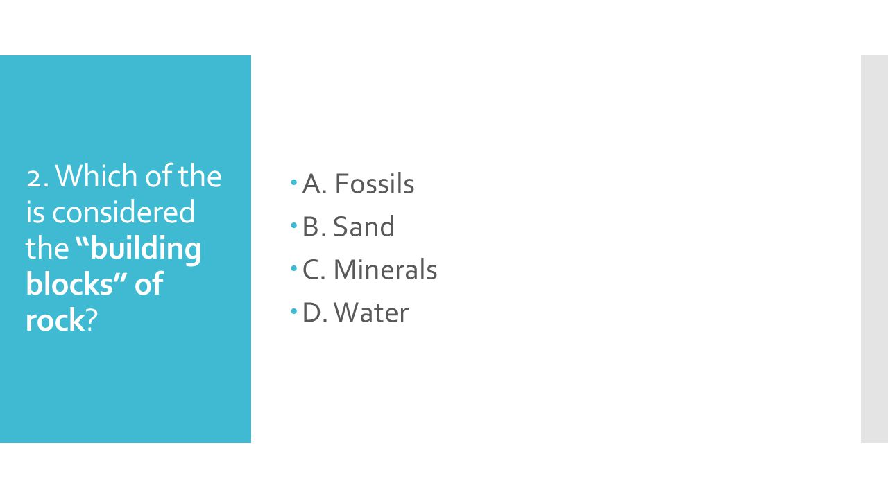 2. Which of the is considered the building blocks of rock