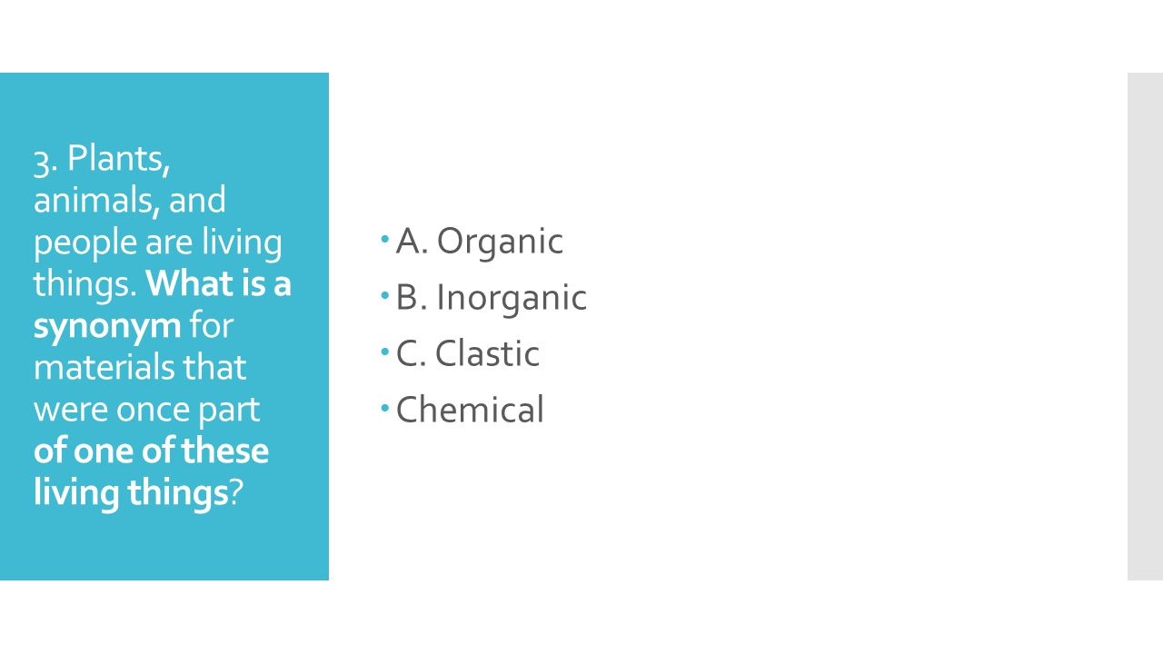 A. Organic B. Inorganic. C. Clastic. Chemical.
