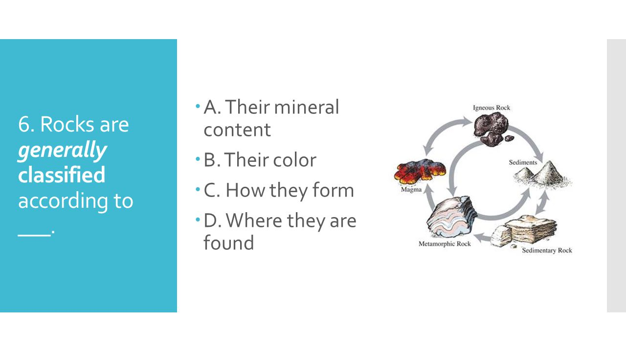 6. Rocks are generally classified according to ___.