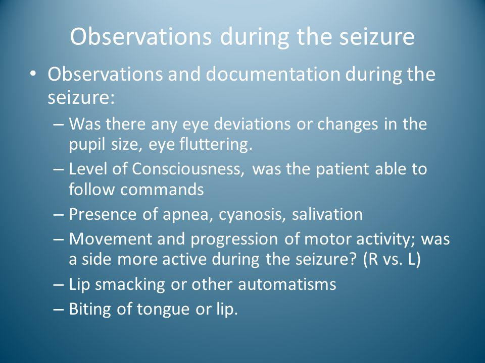 Observations during the seizure