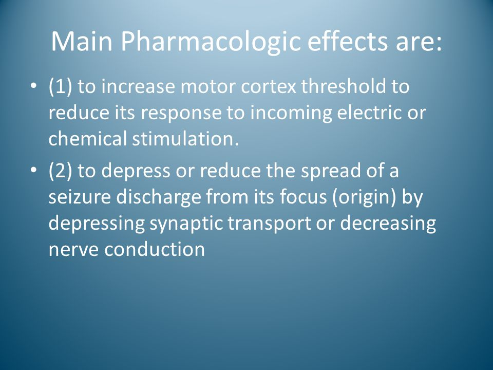 Main Pharmacologic effects are: