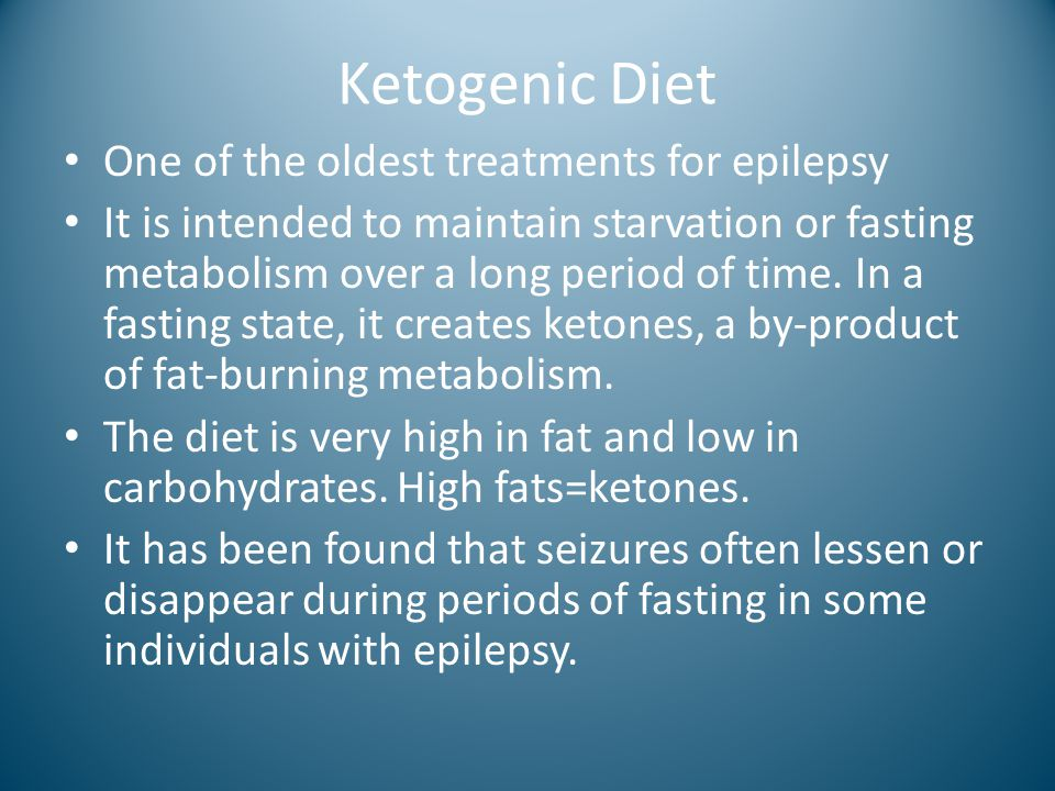 Ketogenic Diet One of the oldest treatments for epilepsy