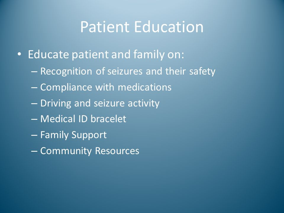 Patient Education Educate patient and family on: