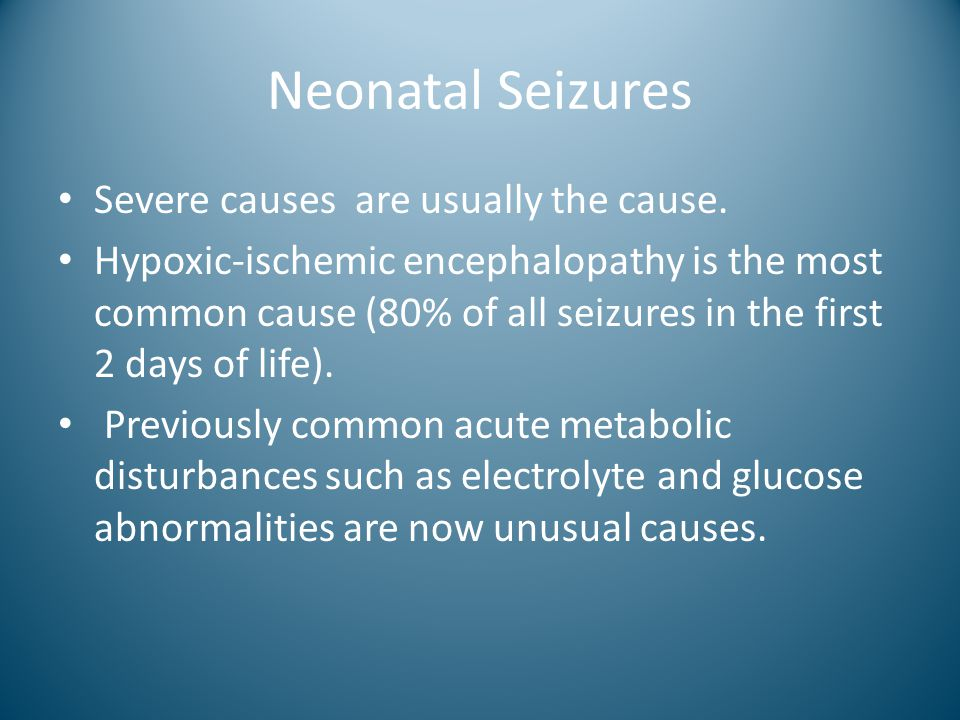 Neonatal Seizures Severe causes are usually the cause.