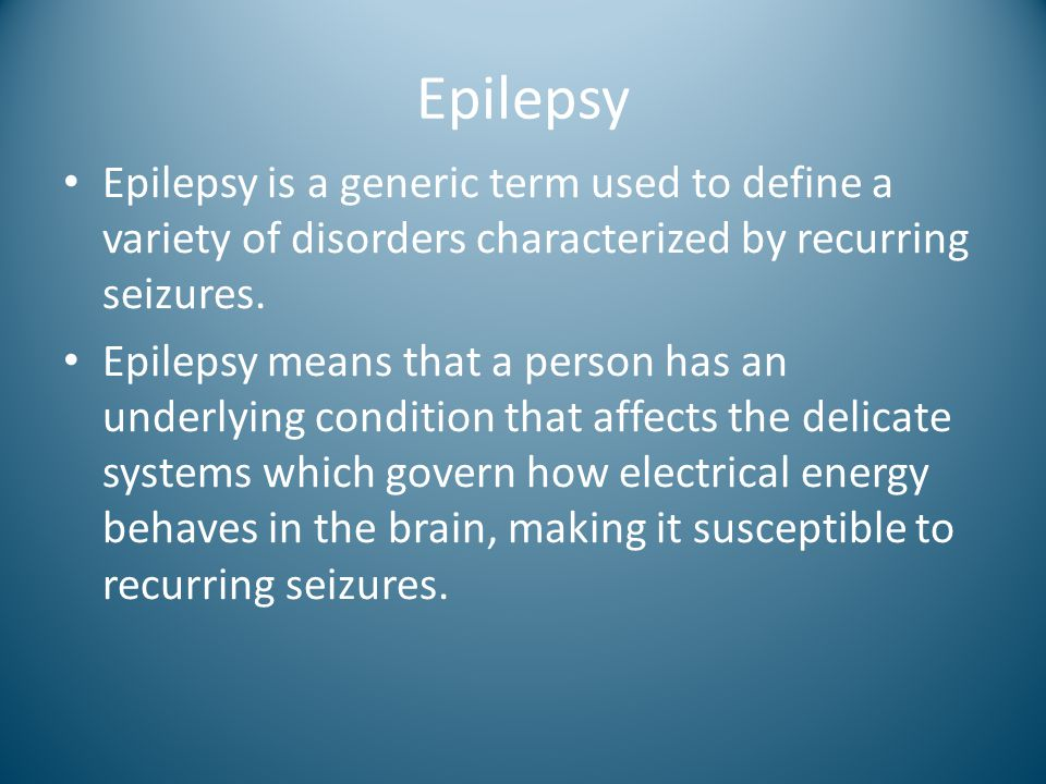 Epilepsy Epilepsy is a generic term used to define a variety of disorders characterized by recurring seizures.