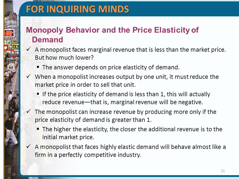 FOR INQUIRING MINDS Monopoly Behavior and the Price Elasticity of Demand.