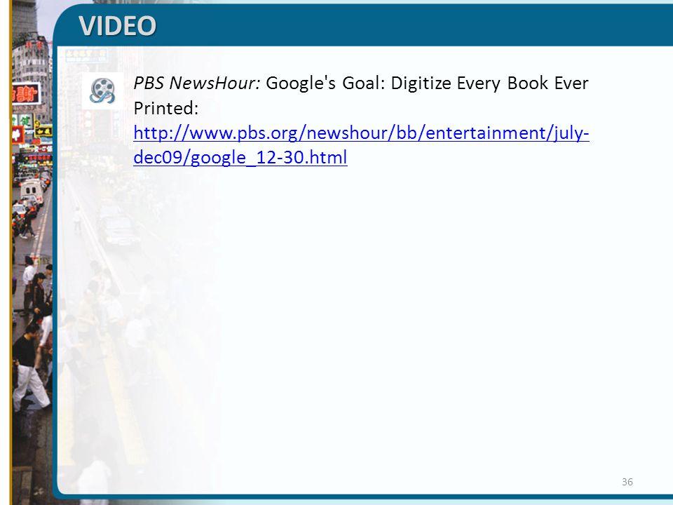 VIDEO PBS NewsHour: Google s Goal: Digitize Every Book Ever Printed: http://www.pbs.org/newshour/bb/entertainment/july-dec09/google_12-30.html.