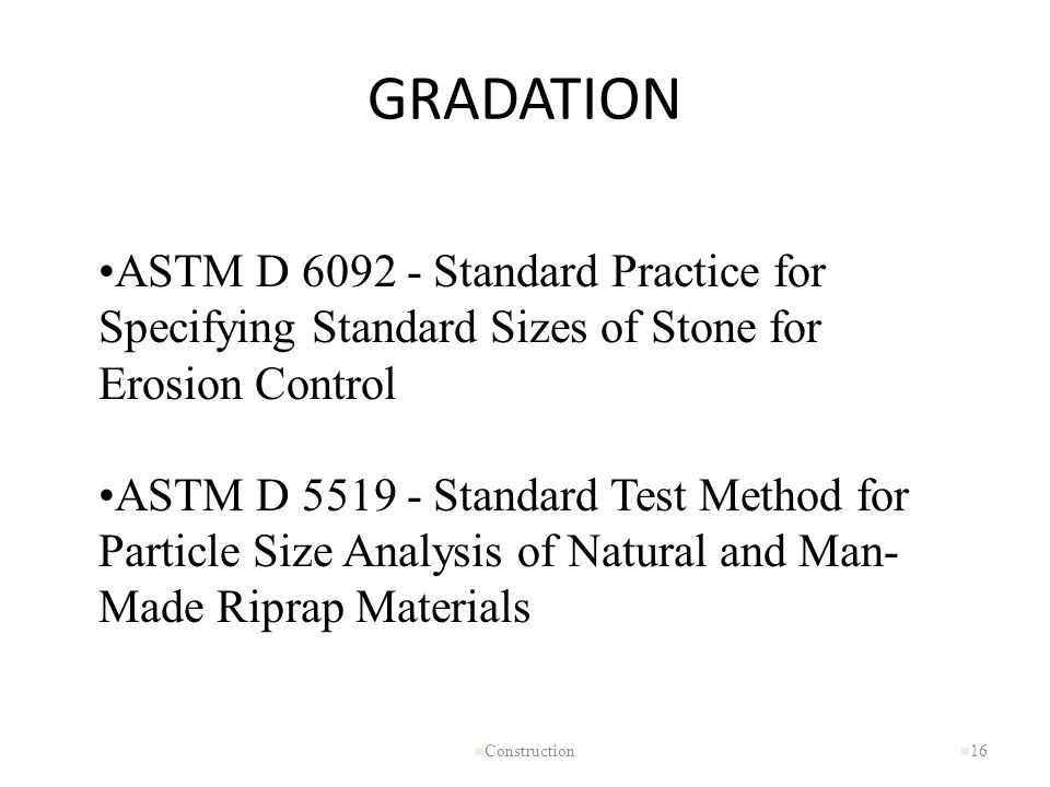 GRADATION ASTM D 6092 - Standard Practice for Specifying Standard Sizes of Stone for Erosion Control.