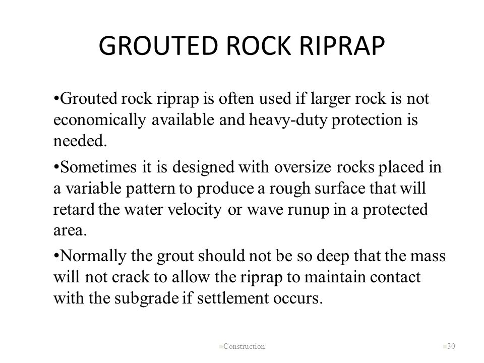 GROUTED ROCK RIPRAP Grouted rock riprap is often used if larger rock is not economically available and heavy-duty protection is needed.