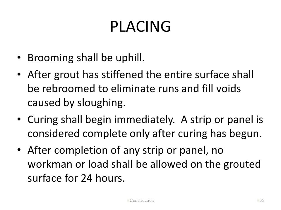 PLACING Brooming shall be uphill.