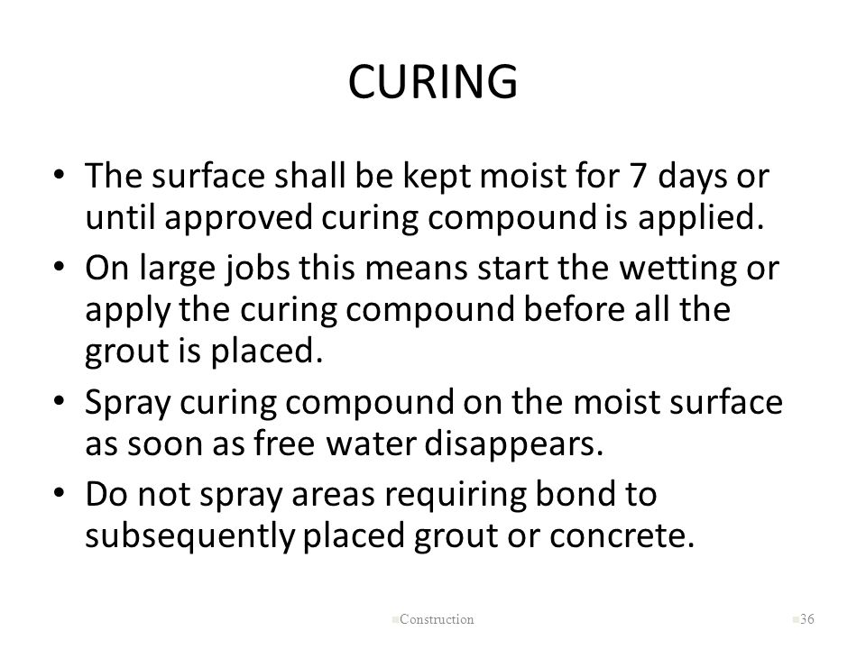 CURING The surface shall be kept moist for 7 days or until approved curing compound is applied.