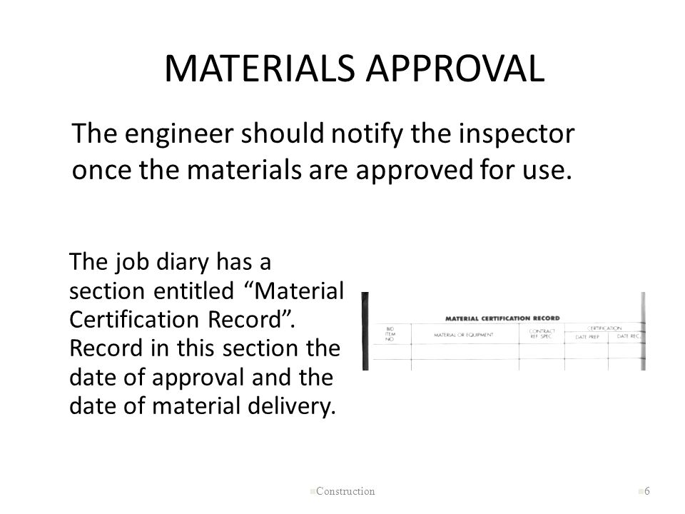 MATERIALS APPROVAL The engineer should notify the inspector once the materials are approved for use.