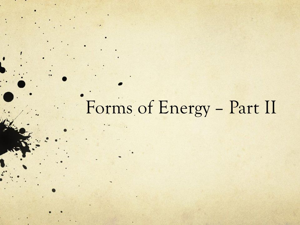 Forms of Energy – Part II