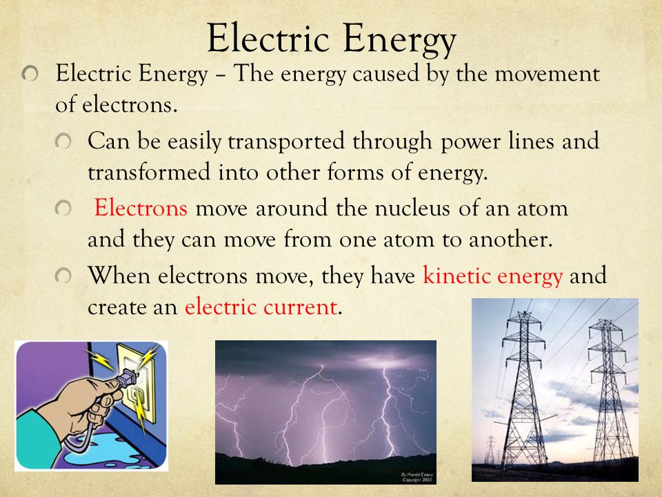 Electric Energy Electric Energy – The energy caused by the movement of electrons.