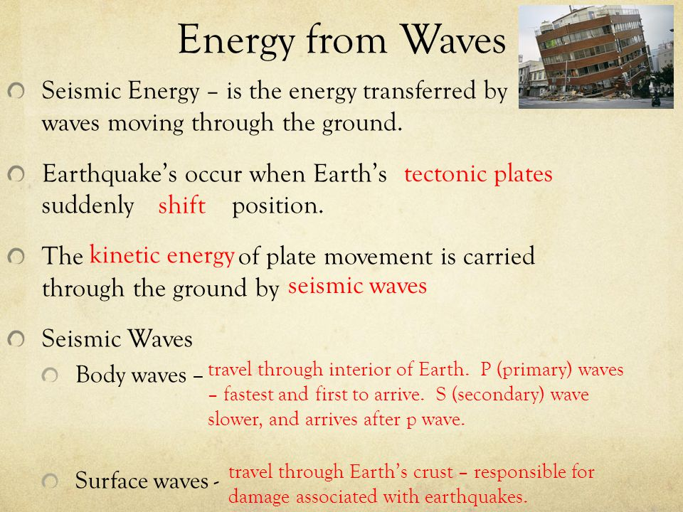 Energy from Waves Seismic Energy – is the energy transferred by waves moving through the ground.