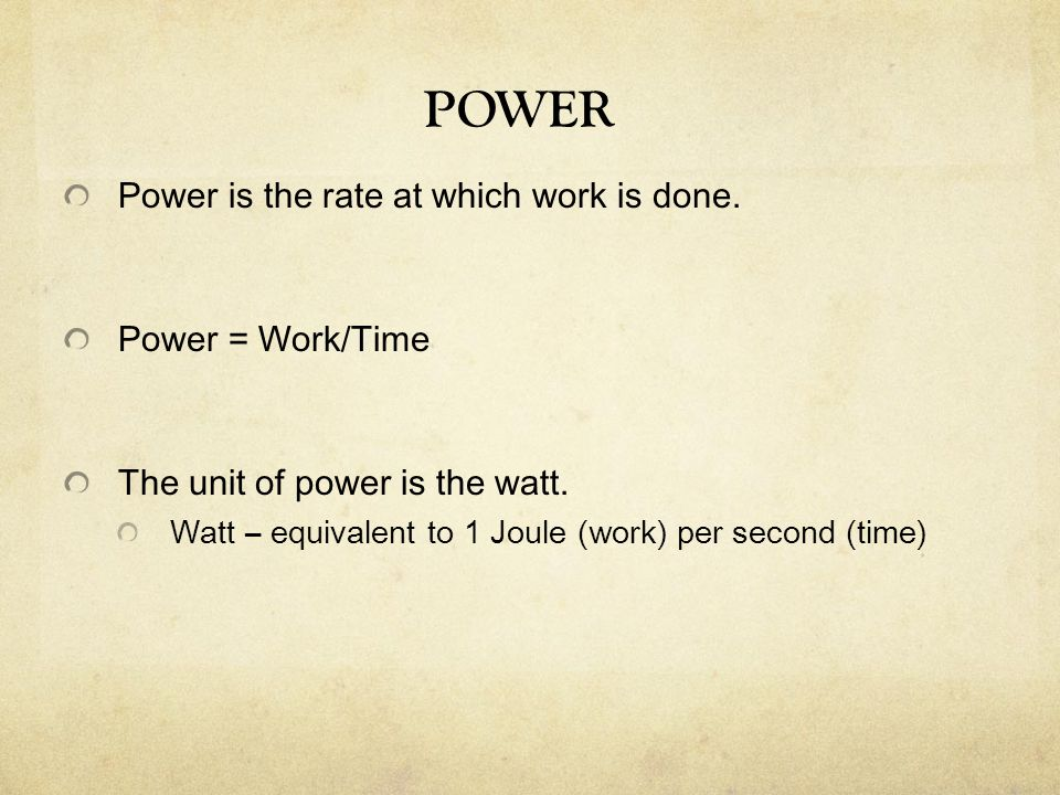 POWER Power is the rate at which work is done. Power = Work/Time