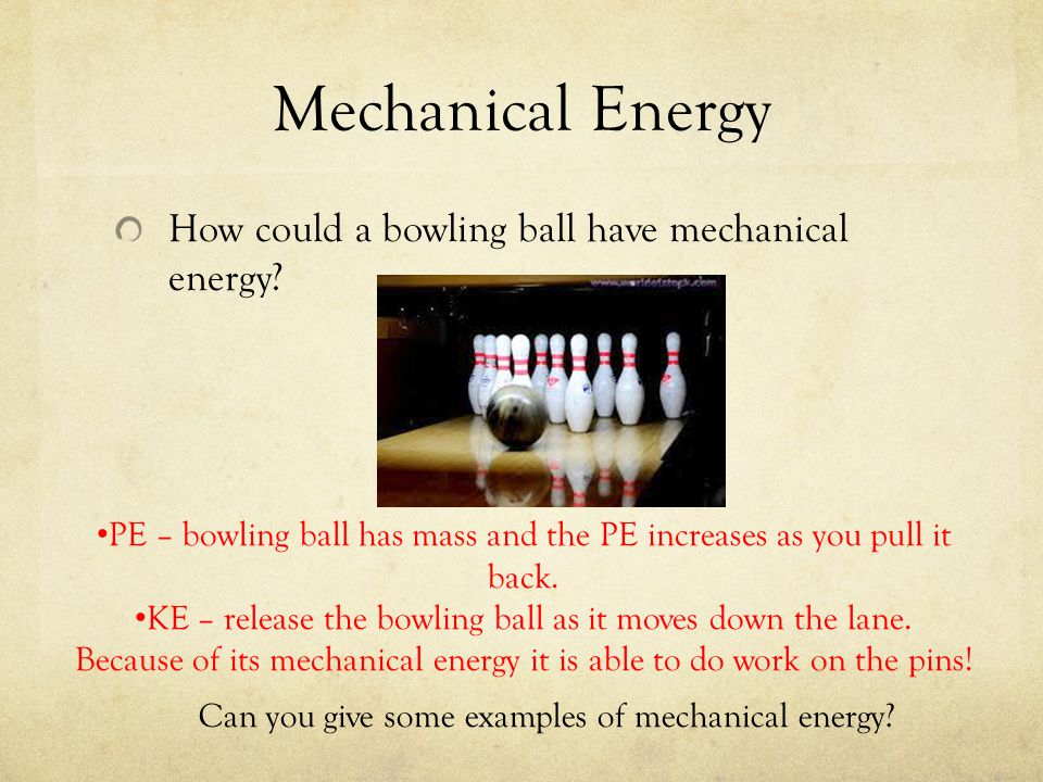 Mechanical Energy How could a bowling ball have mechanical energy