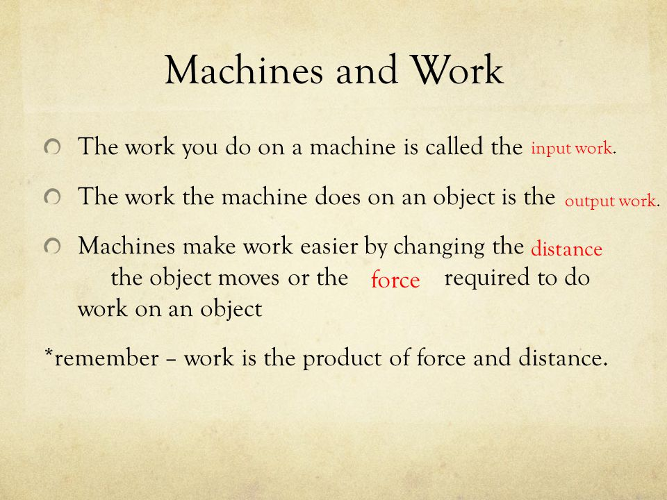 Machines and Work The work you do on a machine is called the