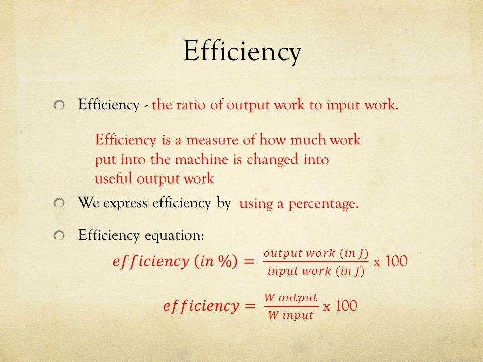 Efficiency Efficiency - the ratio of output work to input work.