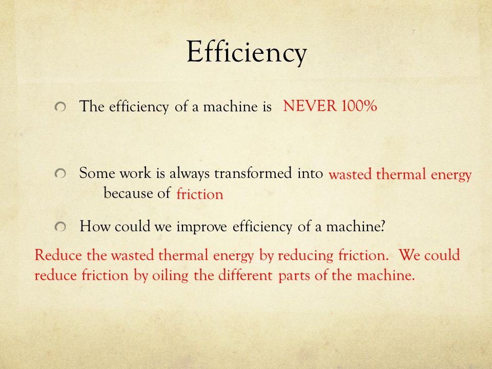 Efficiency The efficiency of a machine is NEVER 100%