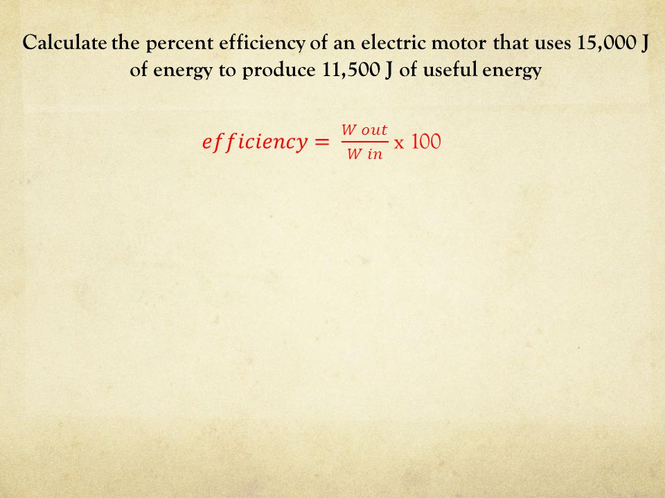 Calculate the percent efficiency of an electric motor that uses 15,000 J of energy to produce 11,500 J of useful energy