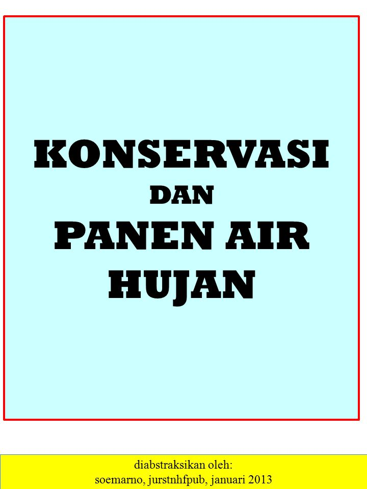 KONSERVASI DAN PANEN AIR HUJAN