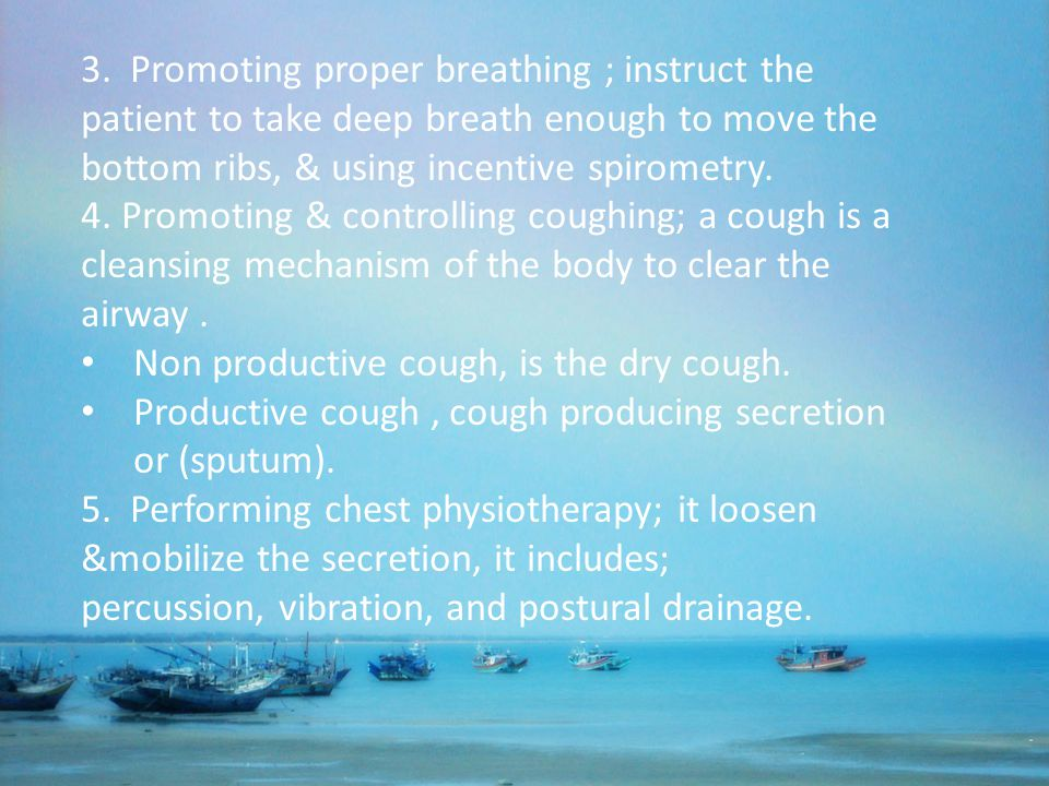 3. Promoting proper breathing ; instruct the patient to take deep breath enough to move the bottom ribs, & using incentive spirometry.