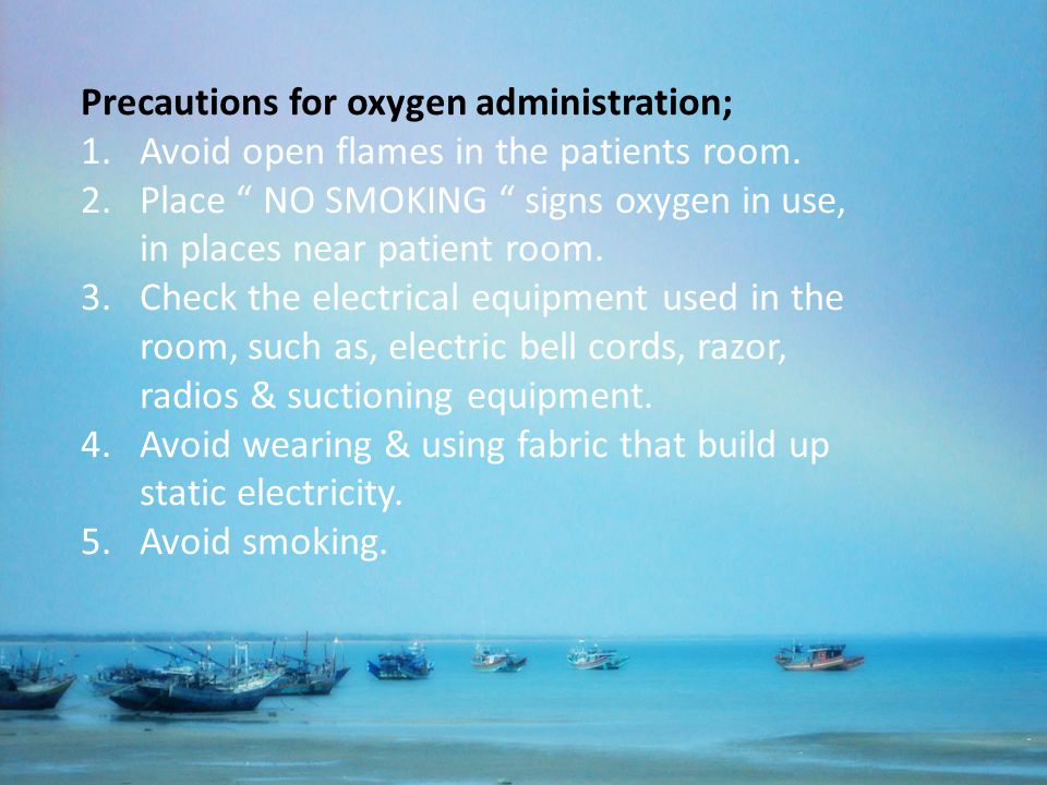 Precautions for oxygen administration;