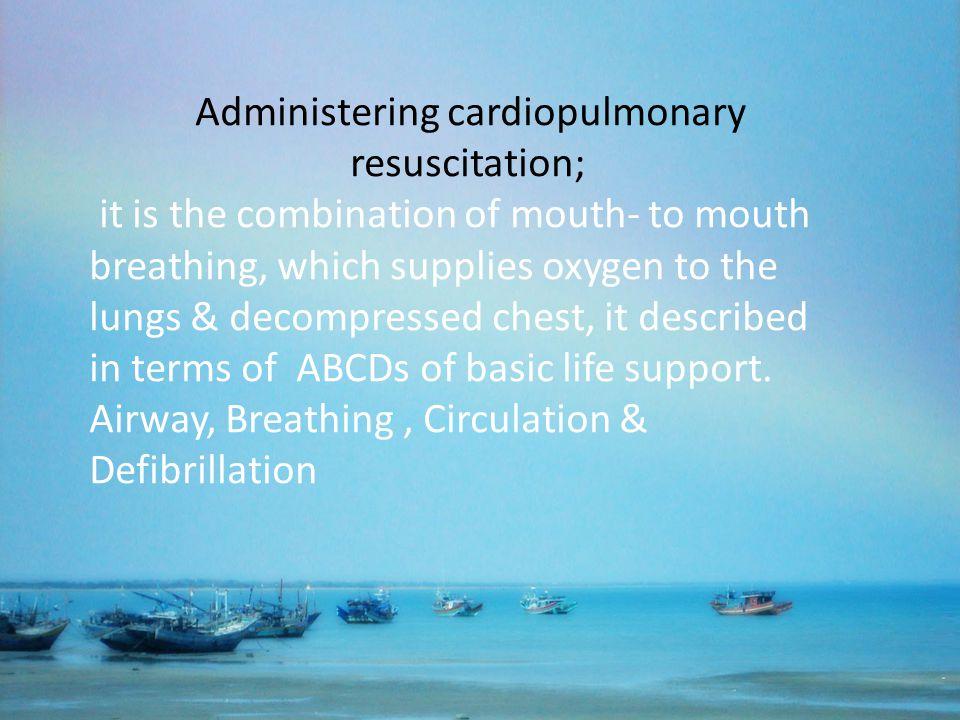 Administering cardiopulmonary resuscitation;