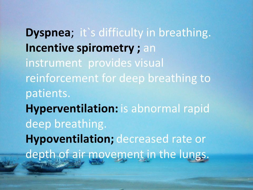 Dyspnea; it`s difficulty in breathing.