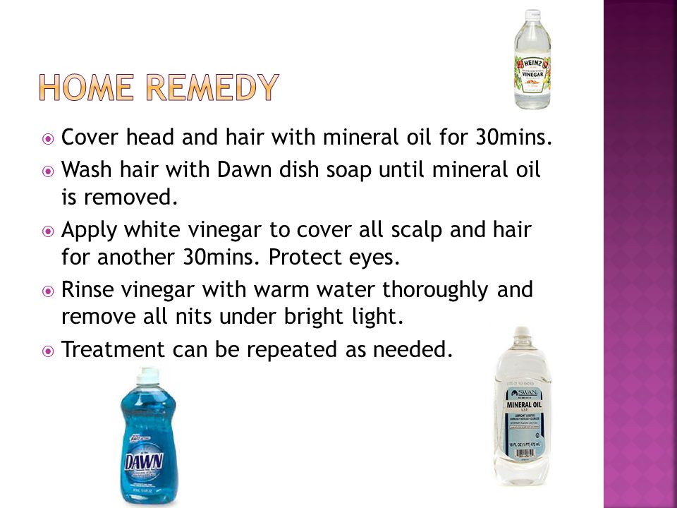 Home remedy Cover head and hair with mineral oil for 30mins.