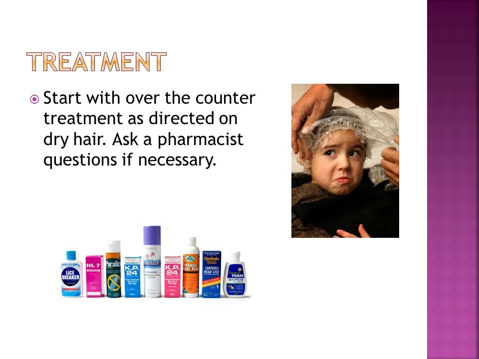 treatment Start with over the counter treatment as directed on dry hair.