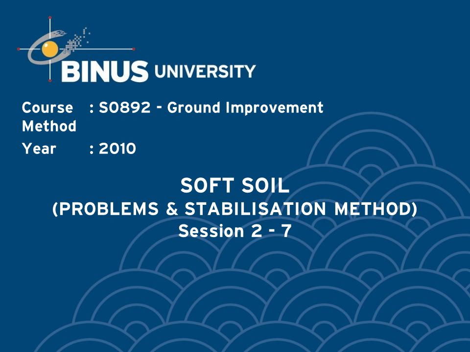SOFT SOIL (PROBLEMS & STABILISATION METHOD) Session 2 - 7