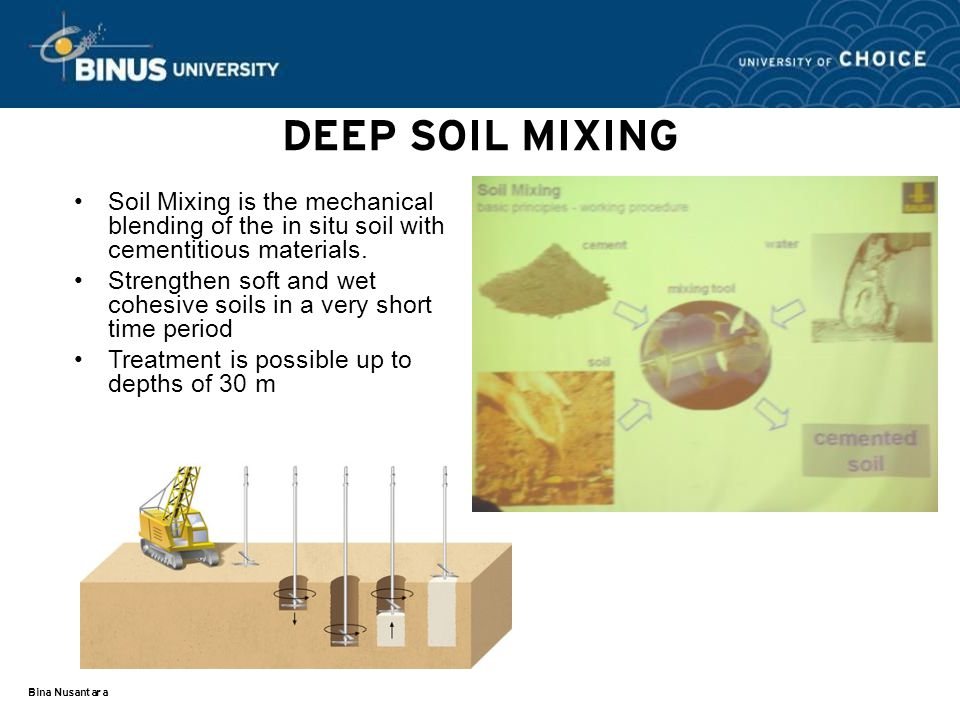DEEP SOIL MIXING Soil Mixing is the mechanical blending of the in situ soil with cementitious materials.