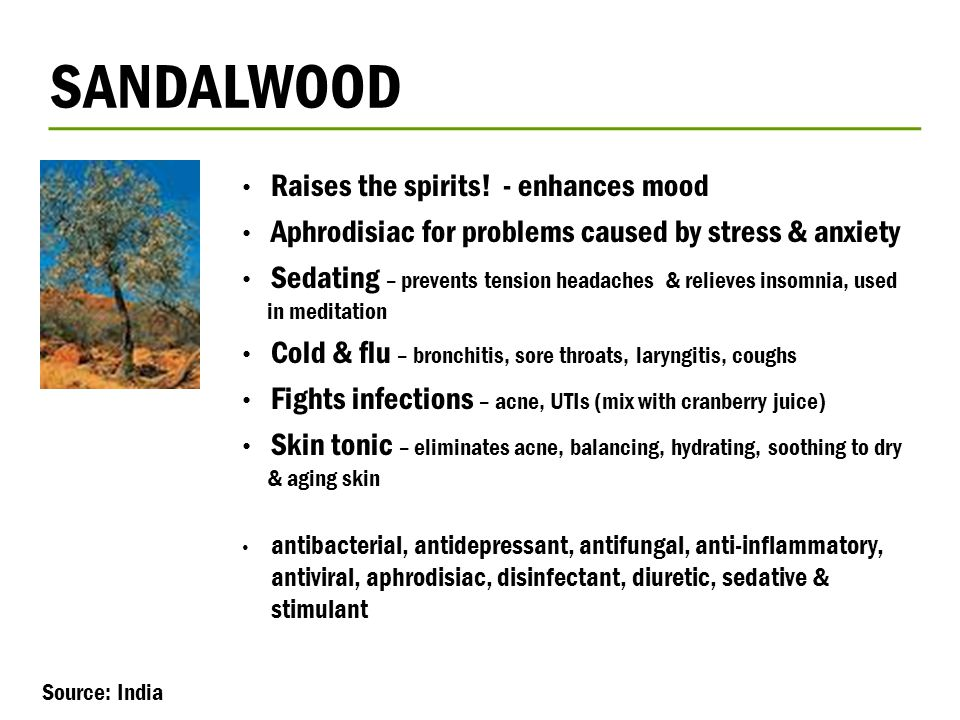 SANDALWOOD Raises the spirits! - enhances mood