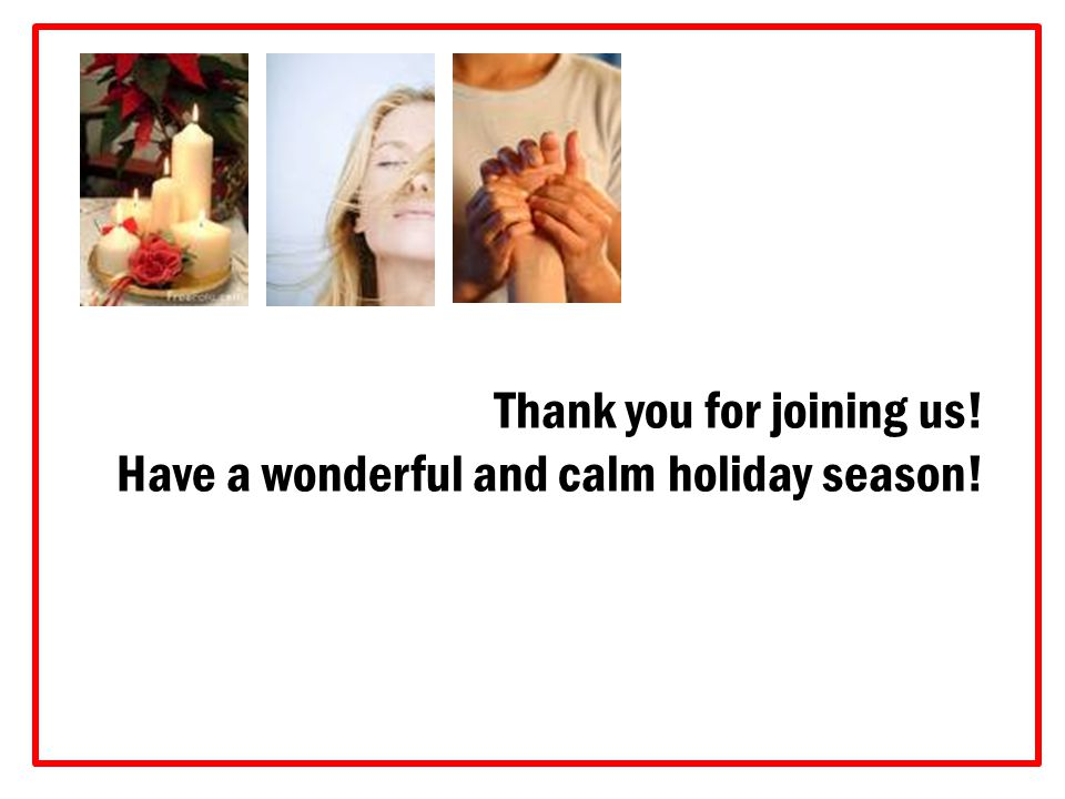 Thank you for joining us! Have a wonderful and calm holiday season!