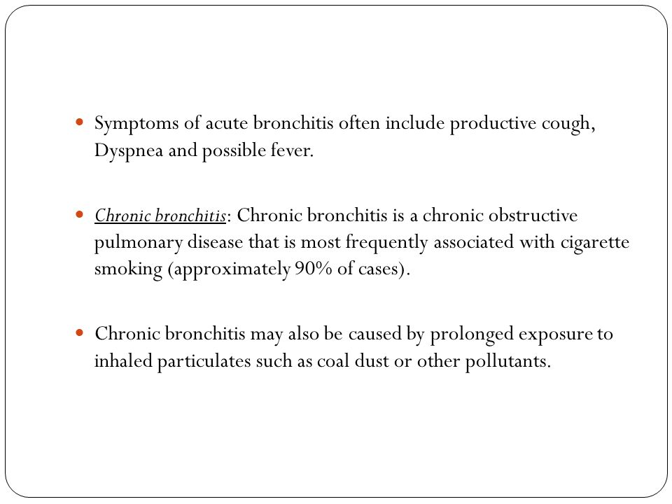 Symptoms of acute bronchitis often include productive cough, Dyspnea and possible fever.