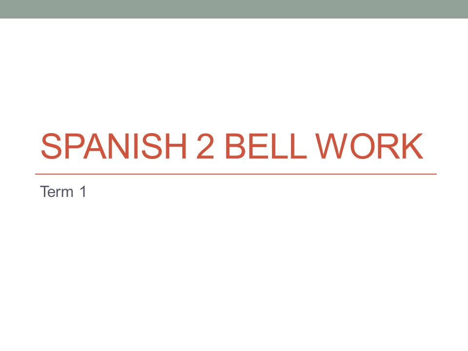 Spanish 2 Bell Work Term 1