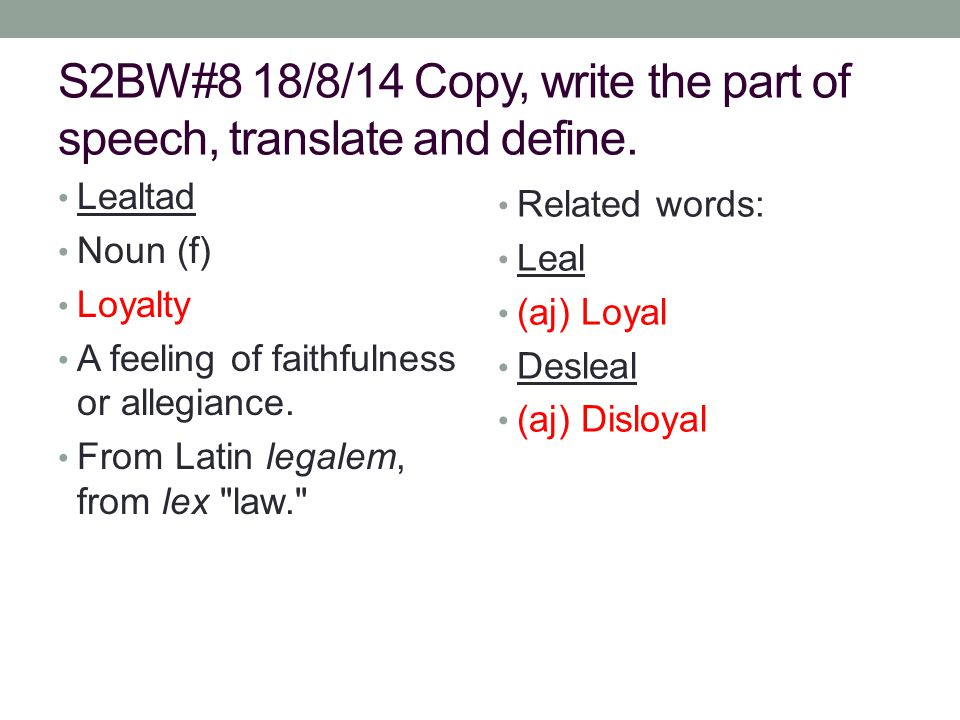 S2BW#8 18/8/14 Copy, write the part of speech, translate and define.