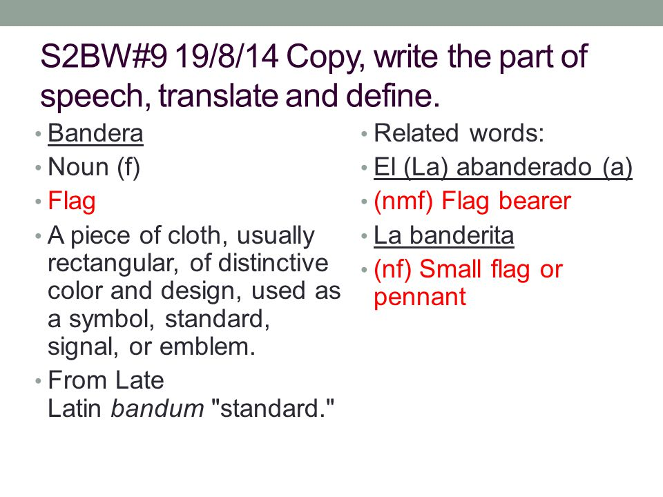 S2BW#9 19/8/14 Copy, write the part of speech, translate and define.