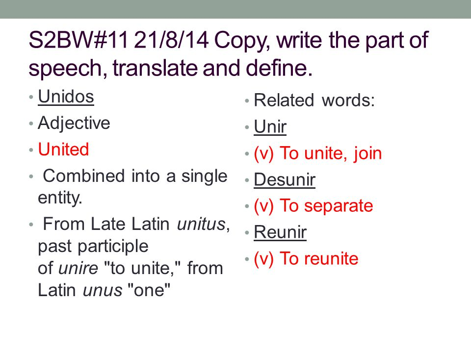 S2BW#11 21/8/14 Copy, write the part of speech, translate and define.