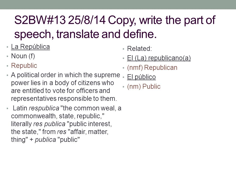 S2BW#13 25/8/14 Copy, write the part of speech, translate and define.