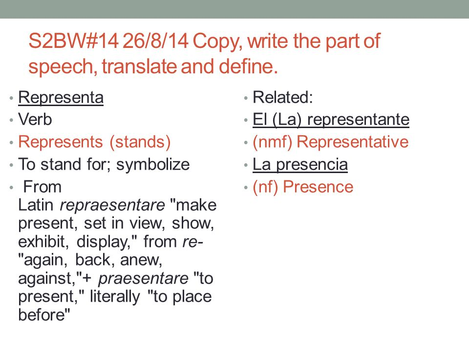 S2BW#14 26/8/14 Copy, write the part of speech, translate and define.