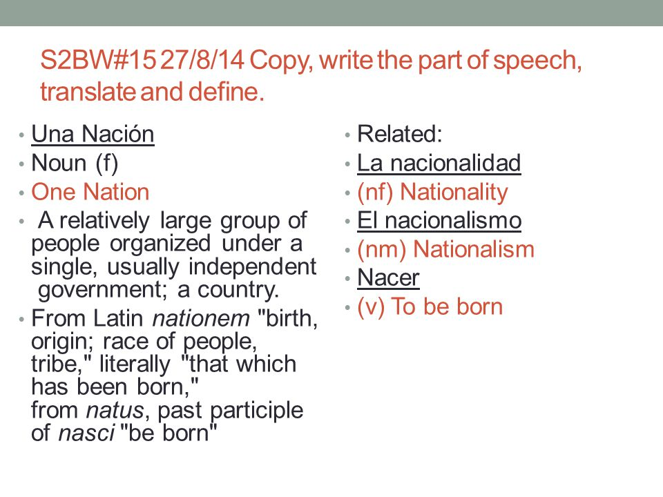 S2BW#15 27/8/14 Copy, write the part of speech, translate and define.
